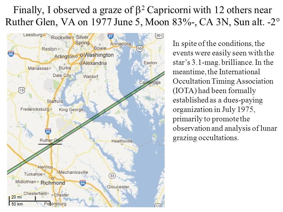 Finally, I observed a graze of 2 Capricorni with 12 others near Ruther Glen, VA on 1977 June 5, Moon 83%-, CA 3N, Sun alt. -2 In spite of the conditio