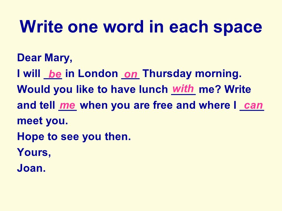 Write one word in each space Dear Joan, Thanks ___ your letter.