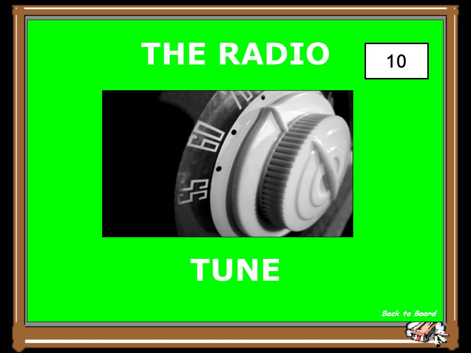 THE RADIO WHAT YOU DO WHEN YOU CHANGE THE RADIO STATION. Show Answer 10