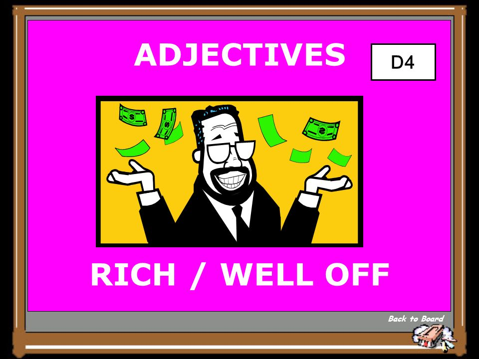 ADJECTIVES HAS A LOT OF $$$$ LARGE BANK ACCOUNT Show Answer 10
