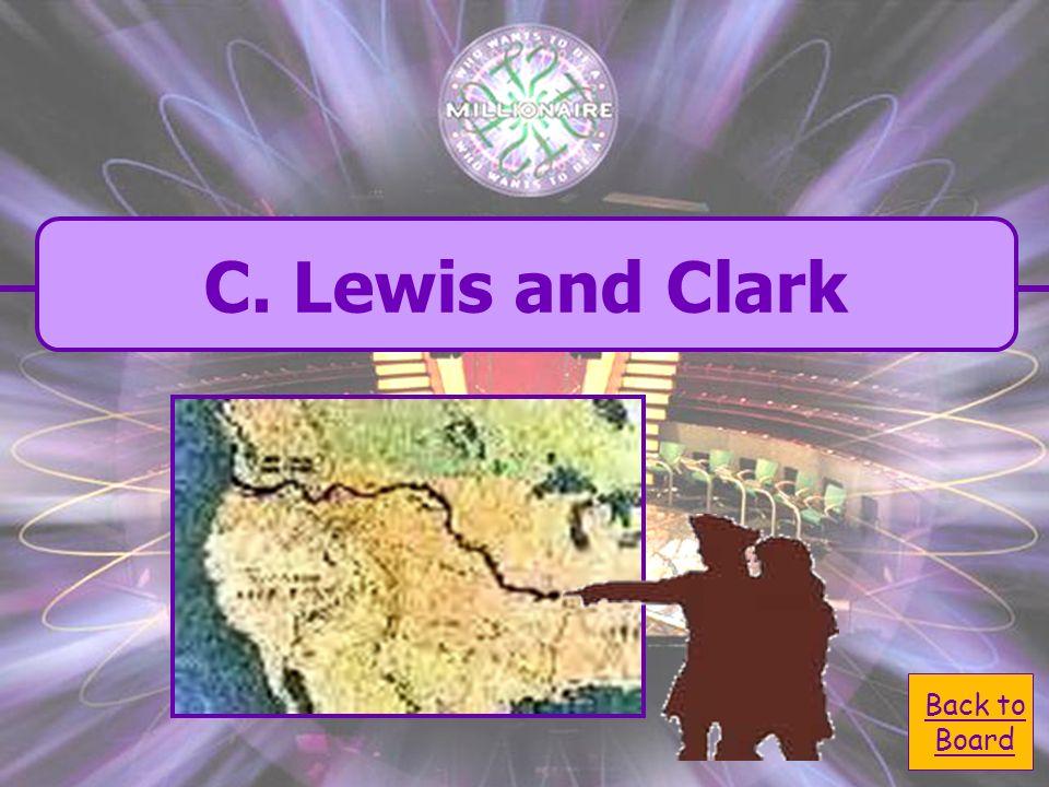 A. Abbott & Costello A. Abbott & Costello C. Lewis & Clark C.
