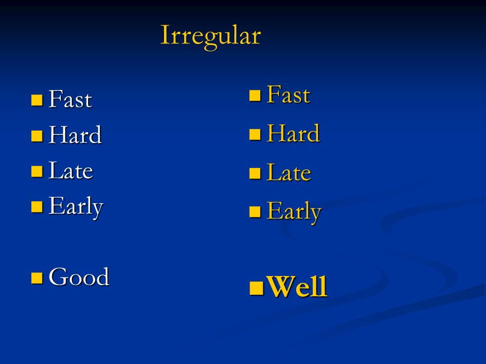 Irregular Fast Fast Hard Hard Late Late Early Early Good Good Fast Hard Late Early Well