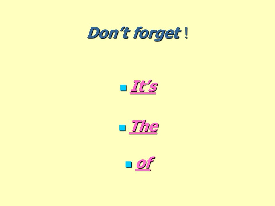 Dont forget ! Its Its The The of of