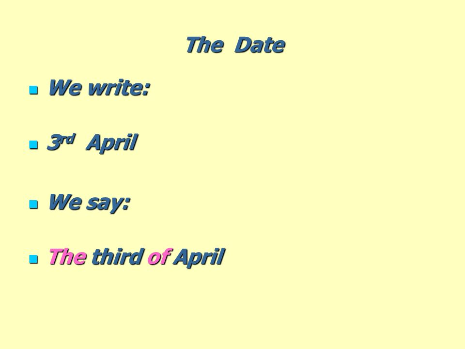 Say these dates: 15 th.March 15 th. March The fifteenth of March.