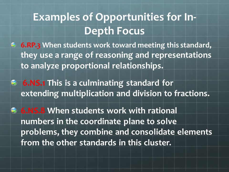 Examples of Opportunities for In- Depth Focus 6.RP.3 When students work toward meeting this standard, they use a range of reasoning and representations to analyze proportional relationships.