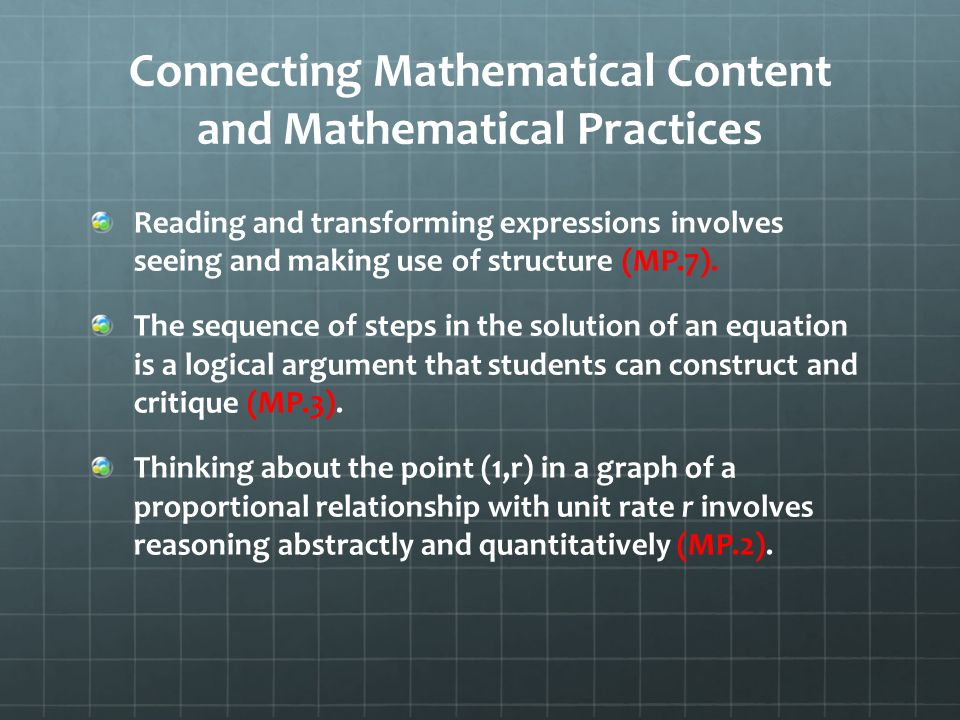 Connecting Mathematical Content and Mathematical Practices Reading and transforming expressions involves seeing and making use of structure (MP.7).