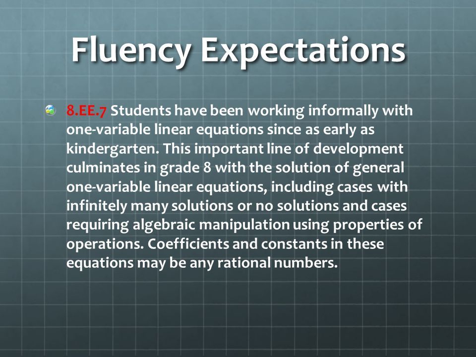 Fluency Expectations 8.EE.7 Students have been working informally with one-variable linear equations since as early as kindergarten.
