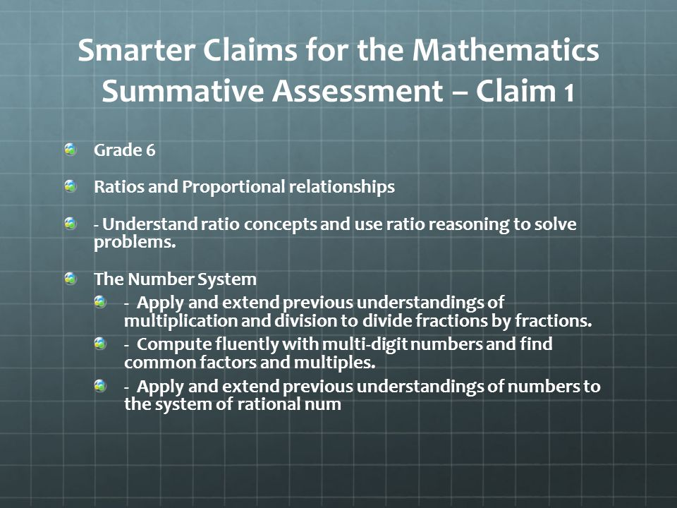 Smarter Claims for the Mathematics Summative Assessment – Claim 1 Grade 6 Ratios and Proportional relationships - Understand ratio concepts and use ratio reasoning to solve problems.