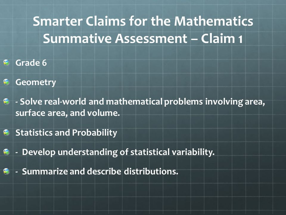 Smarter Claims for the Mathematics Summative Assessment – Claim 1 Grade 6 Geometry - Solve real-world and mathematical problems involving area, surface area, and volume.