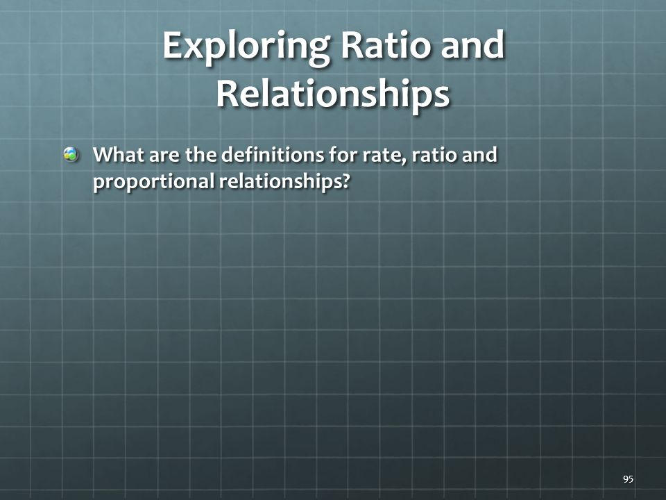 Exploring Ratio and Relationships What are the definitions for rate, ratio and proportional relationships.