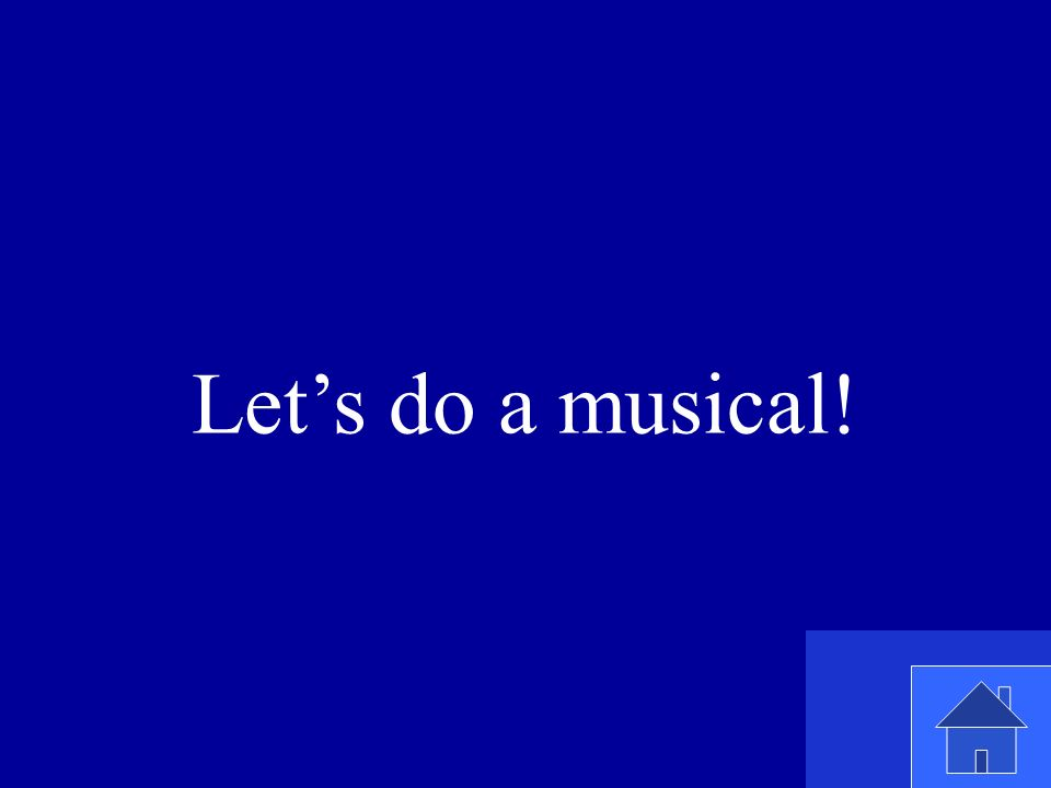 Lets do a musical!