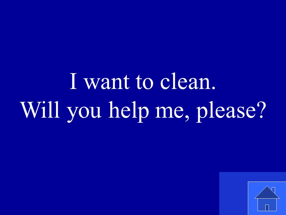 Q: Will you help me, please? A: (yes)