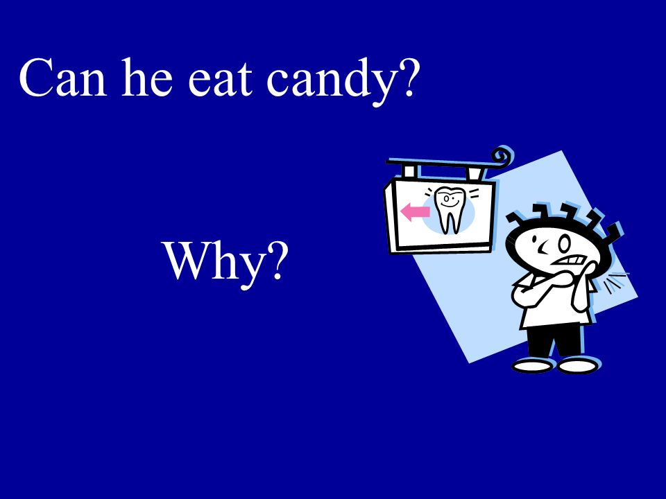 He cant eat candy because he has a toothache.