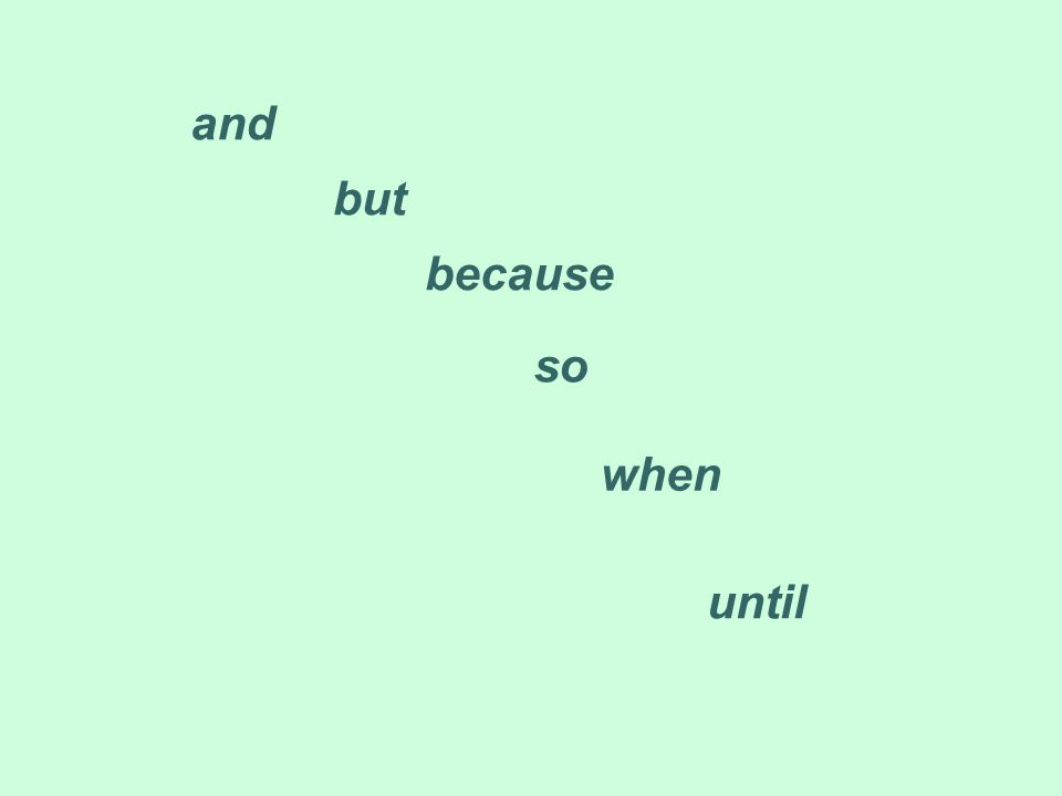 and but because so when until