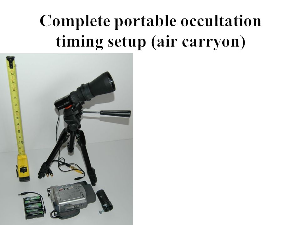 Mighty Mini optics (half of a Tasco Essentials 10x50 binocular) PC164CEX-2 video camera MX-350 miniature tripod (collapses to 12) Canon ZR camcorder (digital VCR) 9 AA NiMH battery pack Prime focus adapter for lunar occultations Total weight: under 10 lbs Limiting magnitude = 10.2 FOV = 3.2 x 2.4 degrees (using Owl FR) System designed by Scott Degenhardt