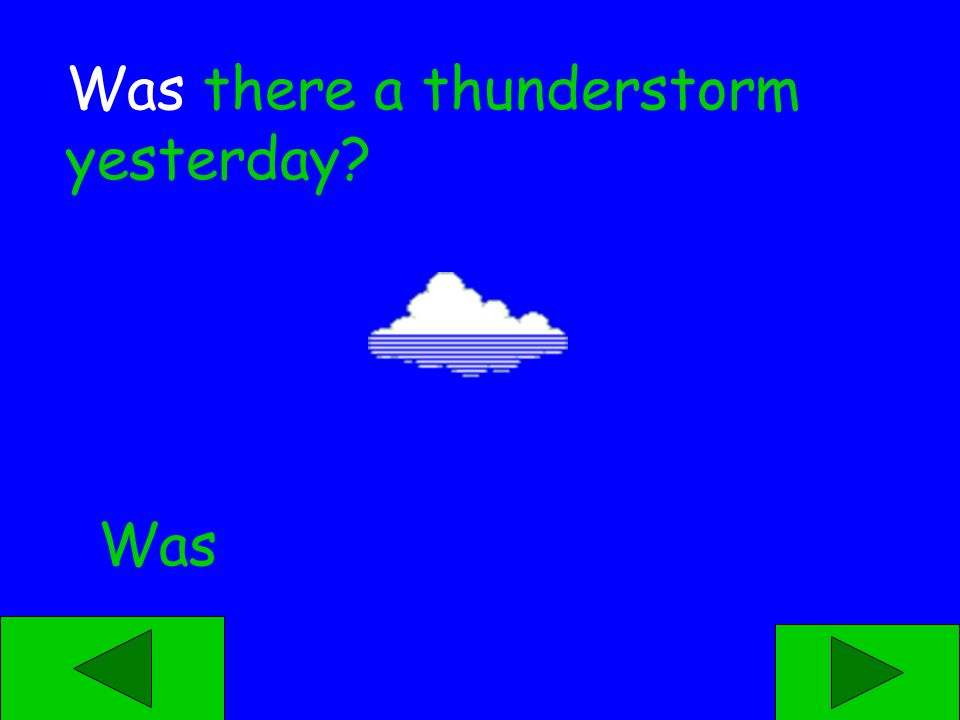 Was Were ____ there a thunderstorm yesterday?