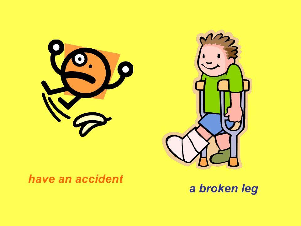 a broken leg have an accident