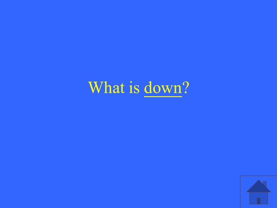 What is down