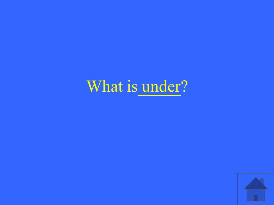 What is under