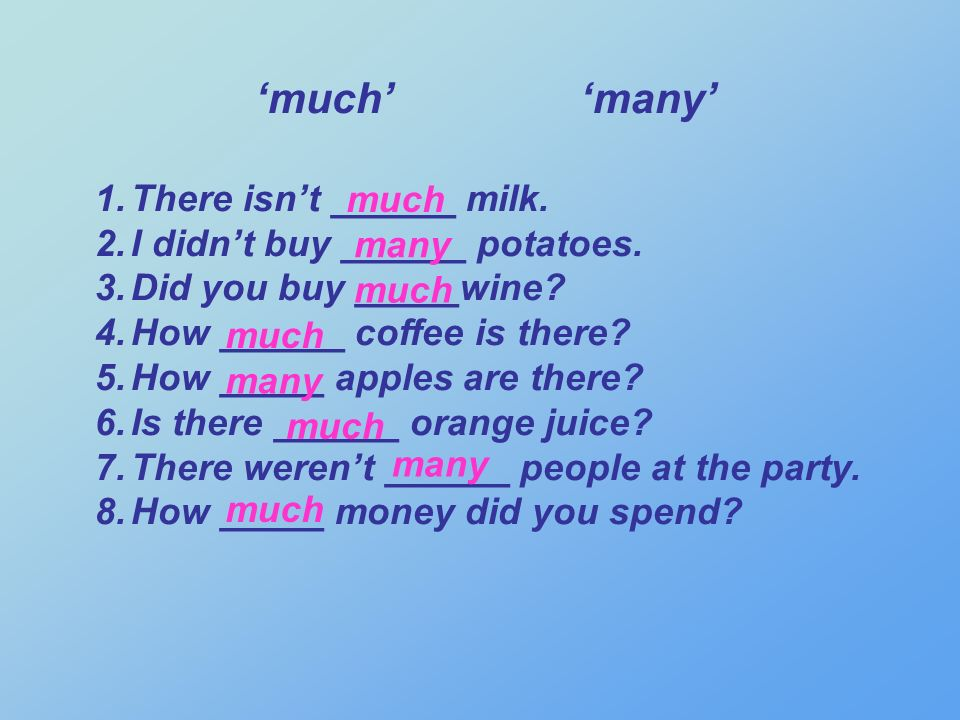 much many 1.There isnt ______ milk. 2.I didnt buy ______ potatoes.