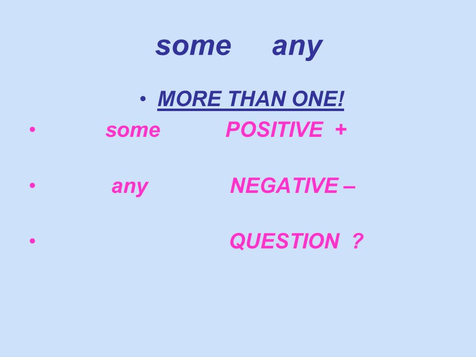 some any MORE THAN ONE! some POSITIVE + any NEGATIVE – QUESTION