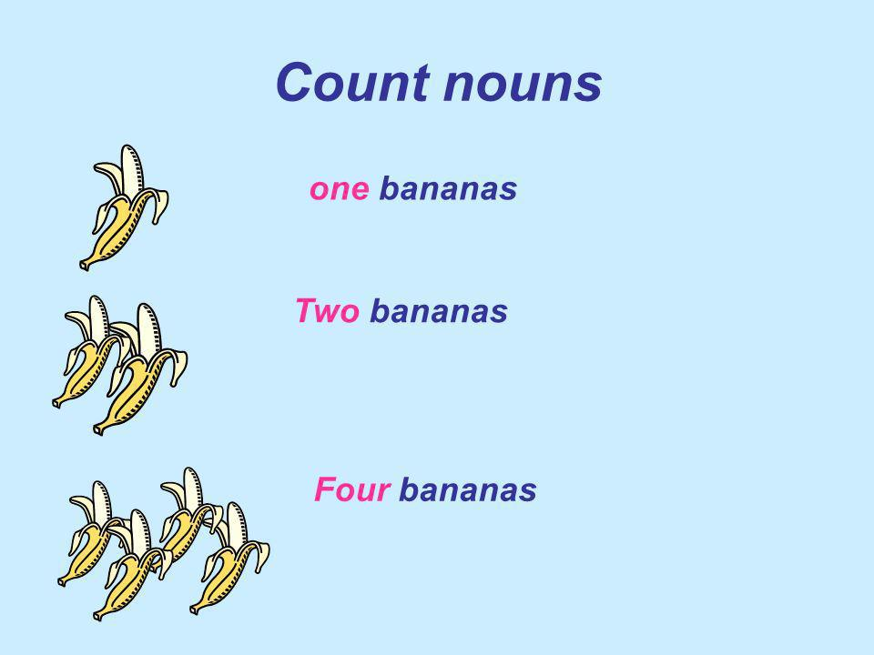 Count nouns one bananas Two bananas Four bananas