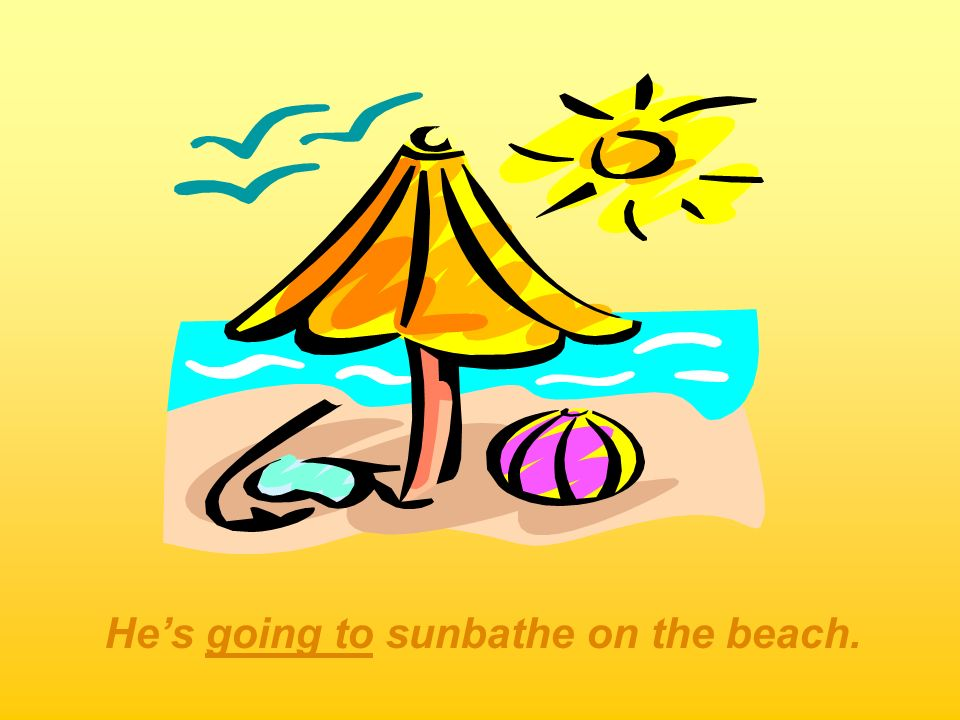 Hes going to sunbathe on the beach.