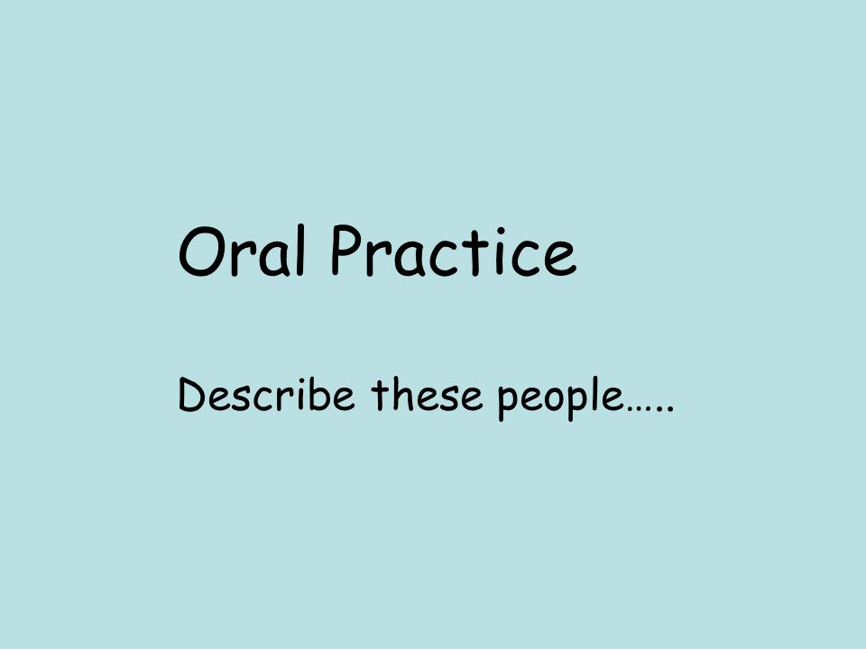 Oral Practice Describe these people…..