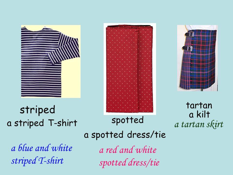 striped spotted tartan a kilt a striped T-shirt a spotted dress/tie a tartan skirt a red and white spotted dress/tie a blue and white striped T-shirt
