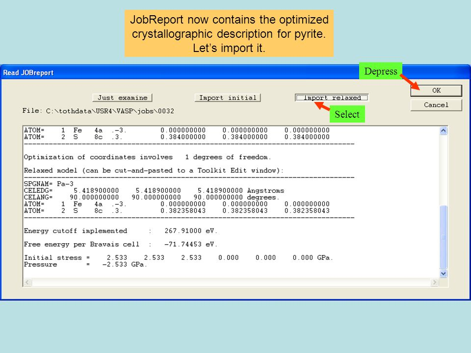 JobReport now contains the optimized crystallographic description for pyrite. Lets import it. Select Depress