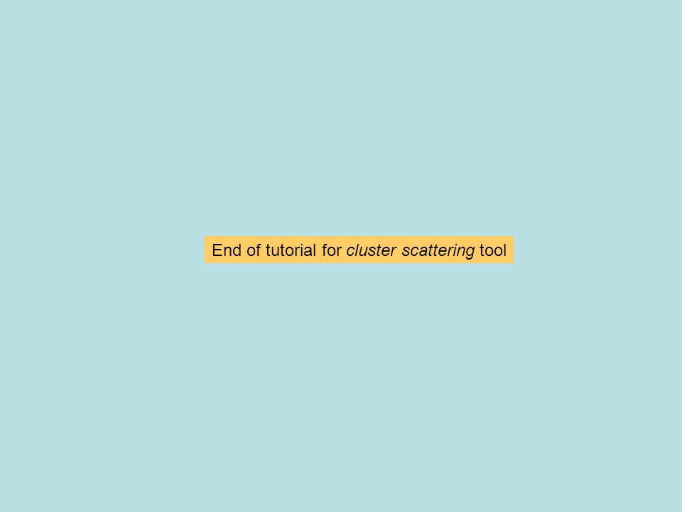 End of tutorial for cluster scattering tool