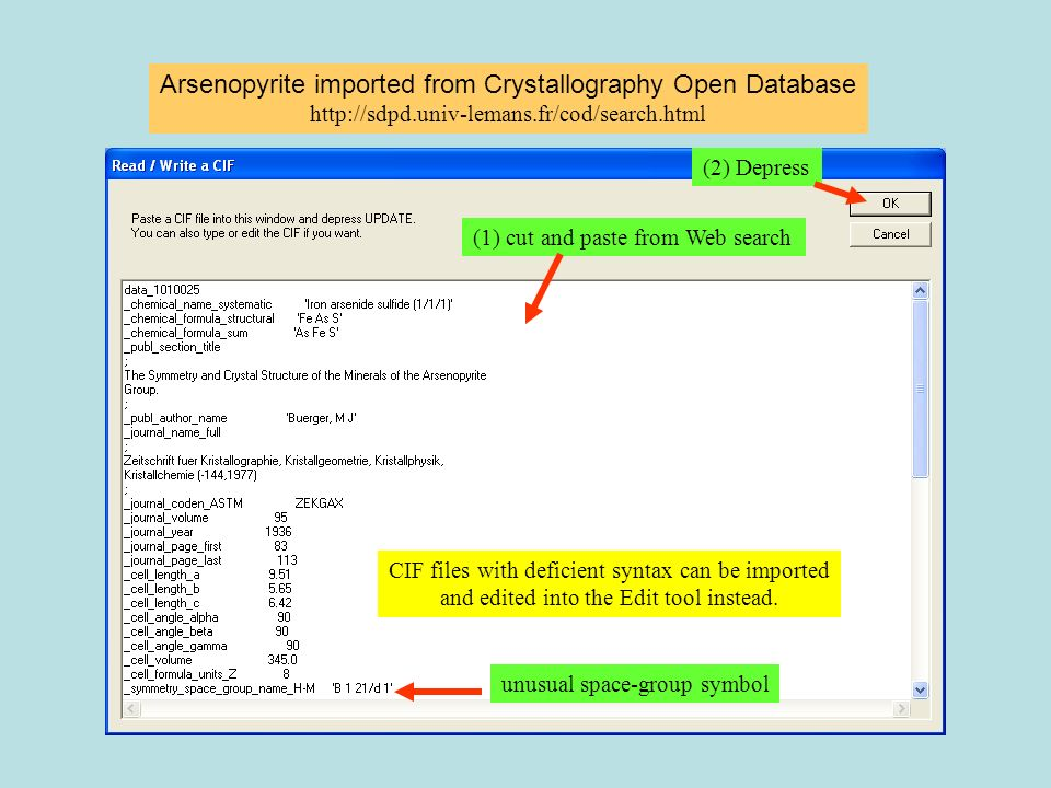 Arsenopyrite imported from Crystallography Open Database   (1) cut and paste from Web search (2) Depress CIF files with deficient syntax can be imported and edited into the Edit tool instead.