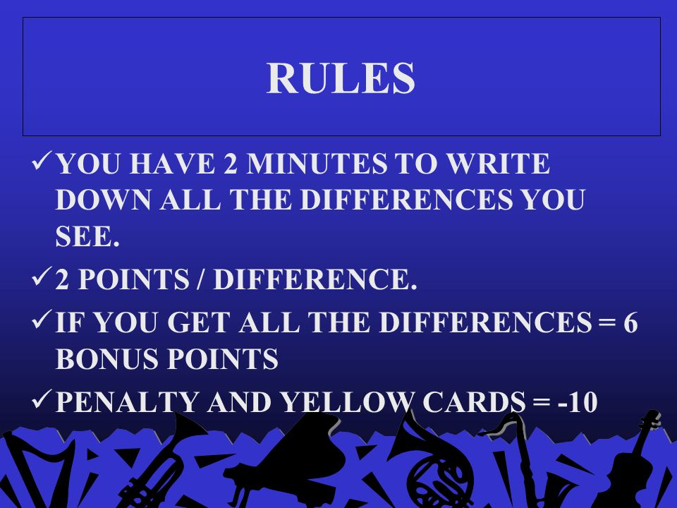 RULES YOU HAVE 2 MINUTES TO WRITE DOWN ALL THE DIFFERENCES YOU SEE.