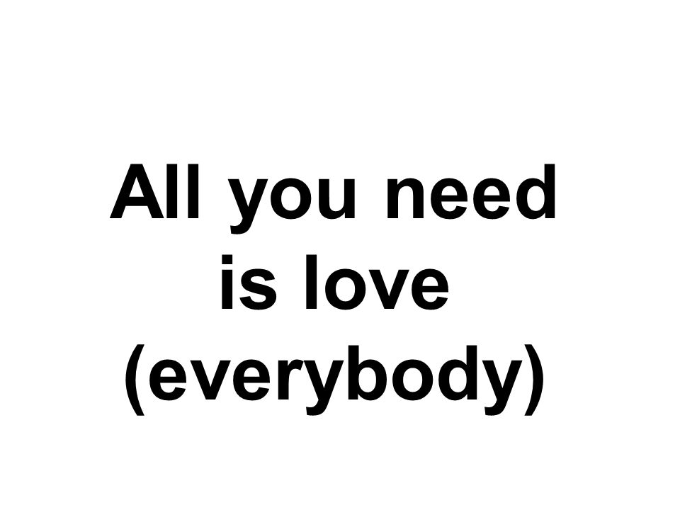 All you need is love (all together now)
