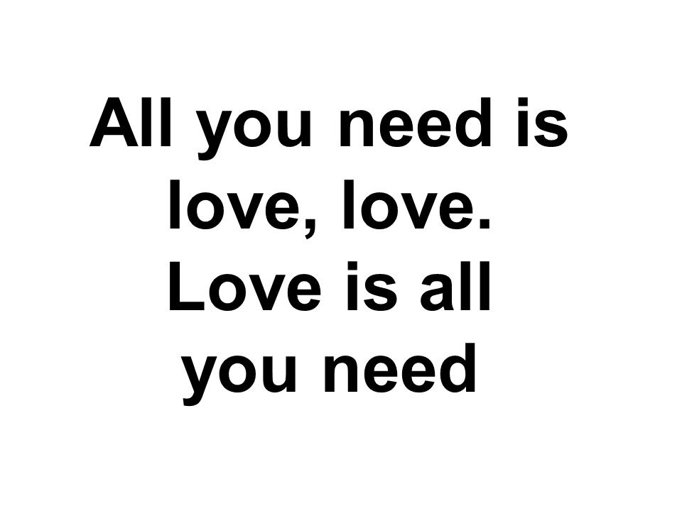 All you need is love (everybody)