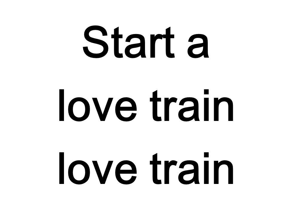 Start a love train