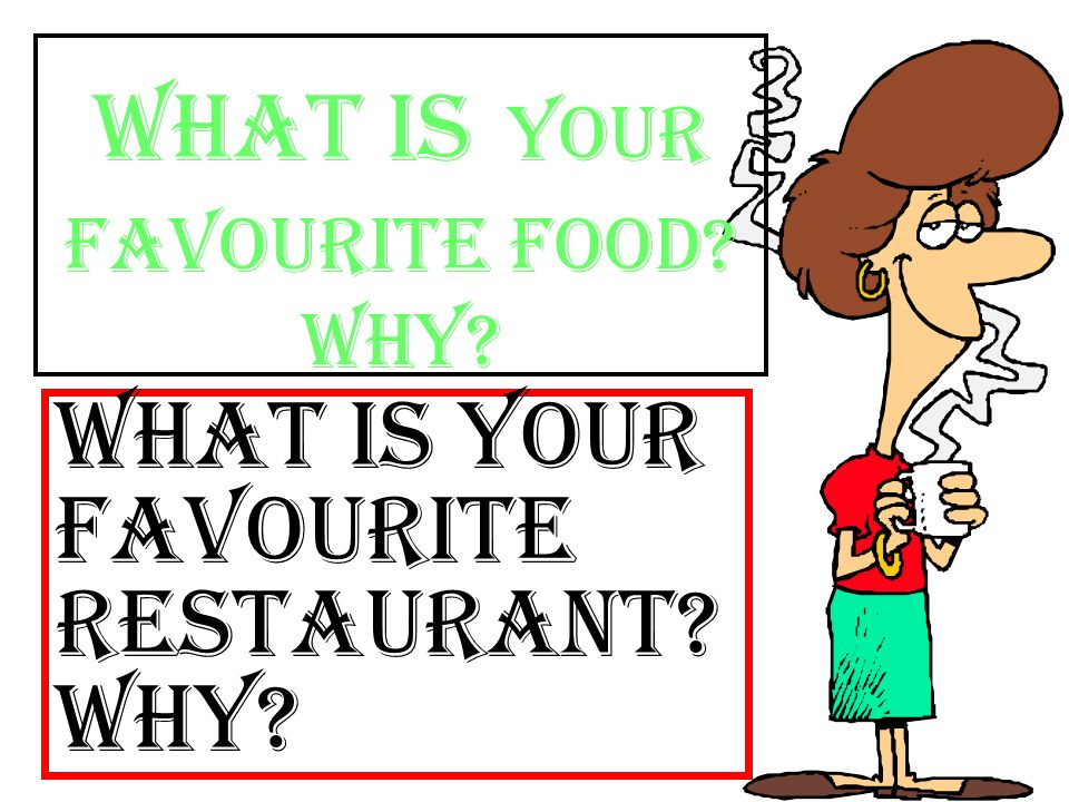 What is your favourite food Why What is your favourite restaurant Why