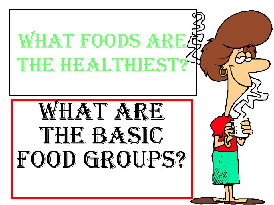 What foods are the healthiest What are the basic food groups