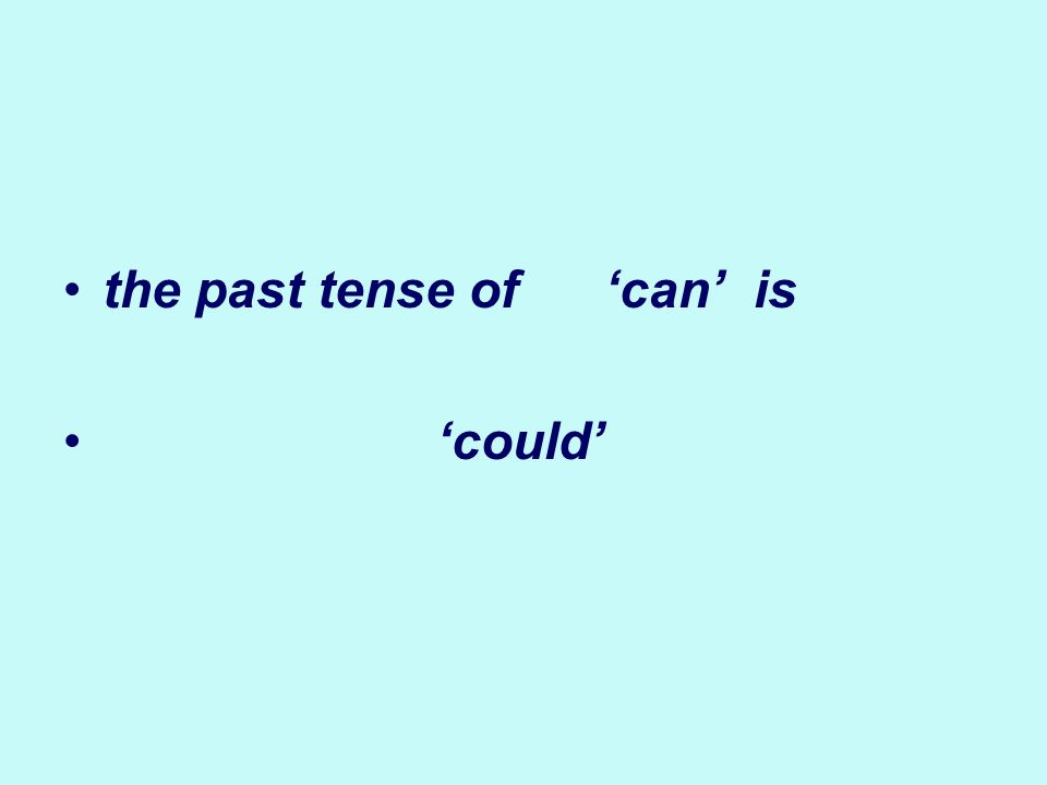 the past tense of can is could