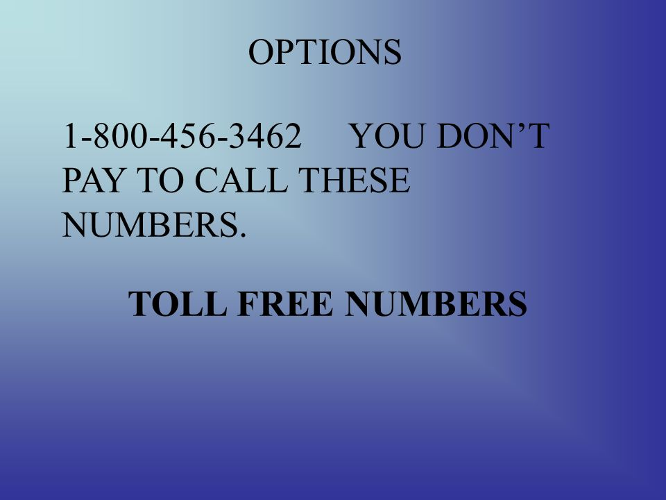 OPTIONS A CALL YOU MAKE WHEN YOU HAVE NO MONEY AND WANT THE OTHER PERSON TO PAY. COLLECT CALL
