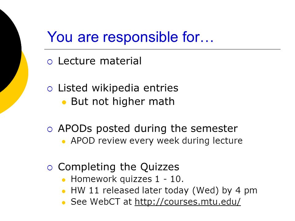 You are responsible for… Lecture material Listed wikipedia entries But not higher math APODs posted during the semester APOD review every week during