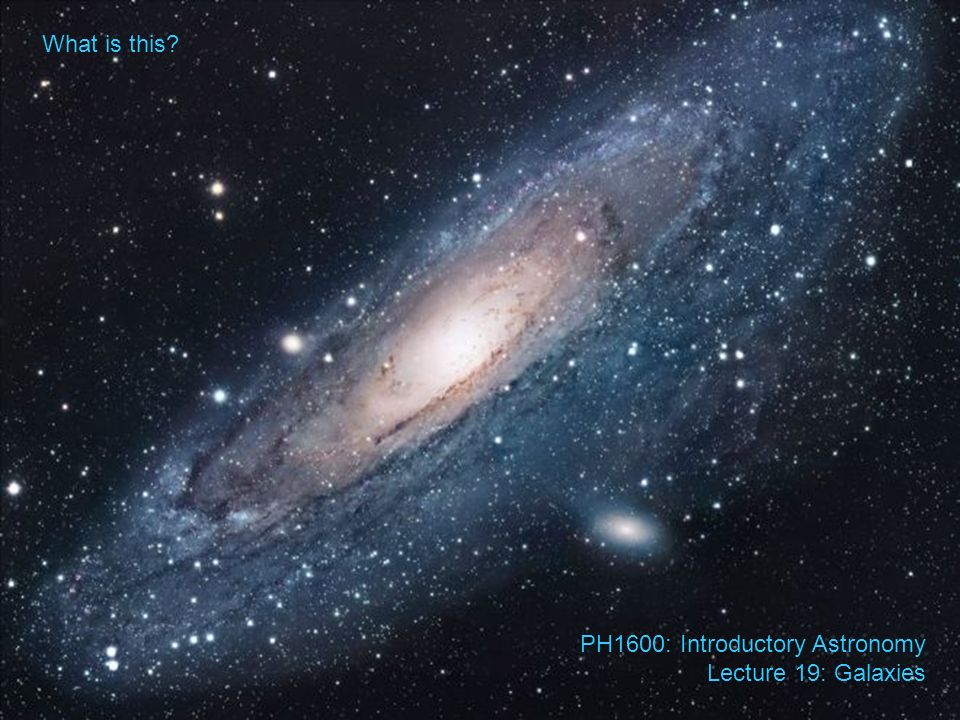 What is this PH1600: Introductory Astronomy Lecture 19: Galaxies