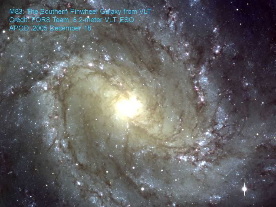 M83: The Southern Pinwheel Galaxy from VLT Credit: FORS Team, 8.2-meter VLT, ESO APOD: 2005 December 18