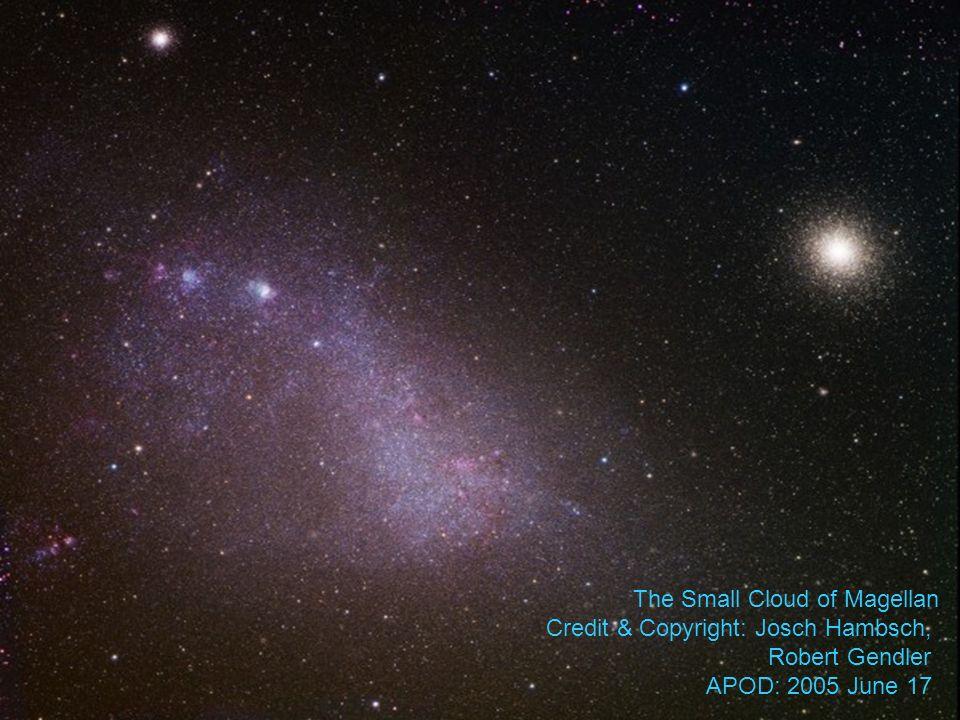 The Small Cloud of Magellan Credit & Copyright: Josch Hambsch, Robert Gendler APOD: 2005 June 17