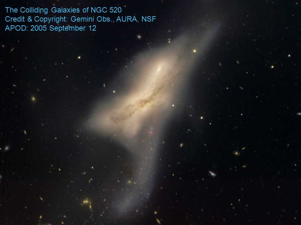 The Colliding Galaxies of NGC 520 Credit & Copyright: Gemini Obs., AURA, NSF APOD: 2005 September 12