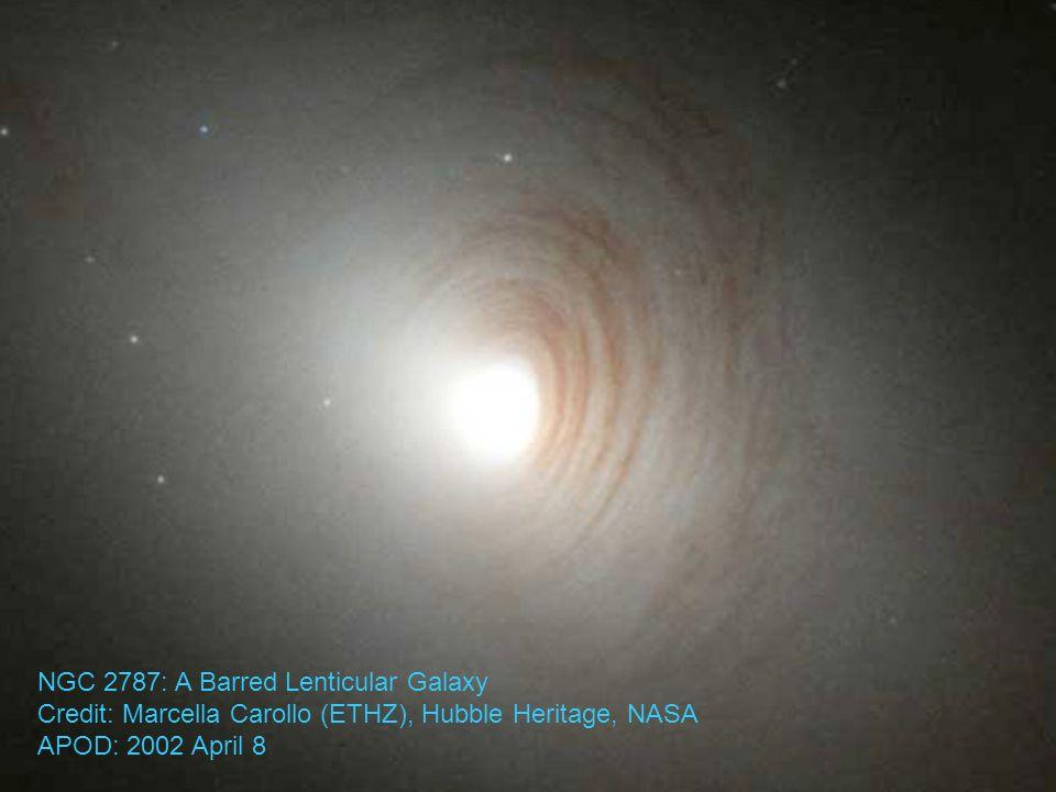 NGC 2787: A Barred Lenticular Galaxy Credit: Marcella Carollo (ETHZ), Hubble Heritage, NASA APOD: 2002 April 8
