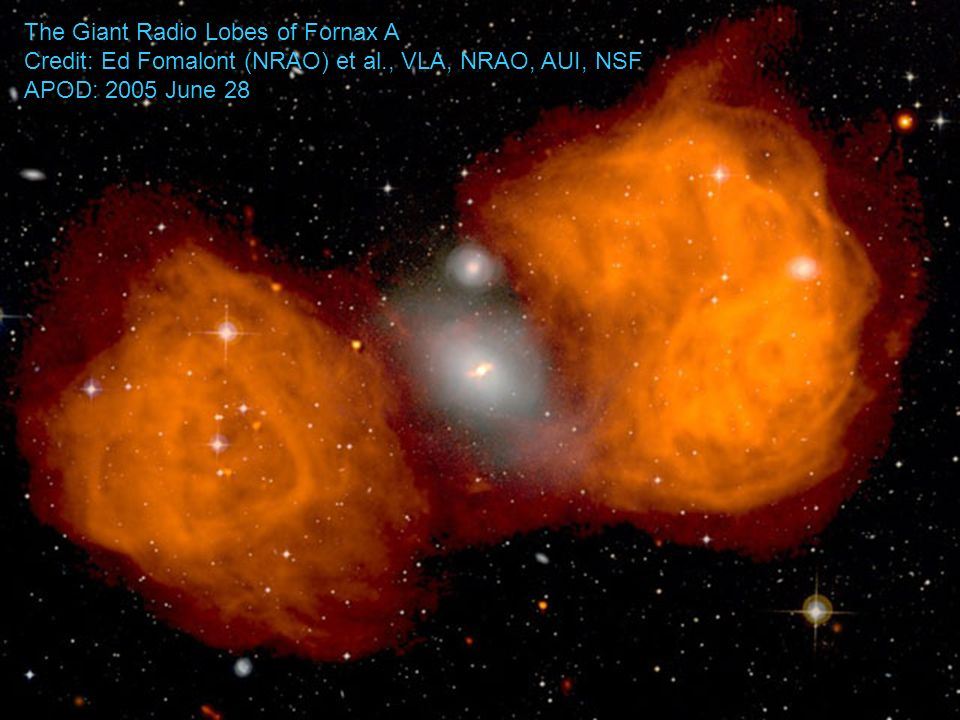 The Giant Radio Lobes of Fornax A Credit: Ed Fomalont (NRAO) et al., VLA, NRAO, AUI, NSF APOD: 2005 June 28
