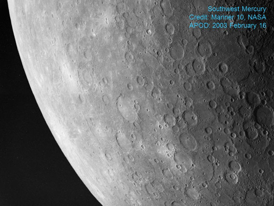 Southwest Mercury Credit: Mariner 10, NASA APOD: 2003 February 16