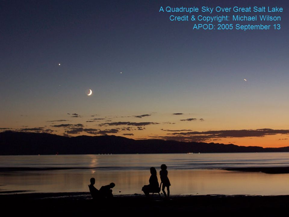 A Quadruple Sky Over Great Salt Lake Credit & Copyright: Michael Wilson APOD: 2005 September 13