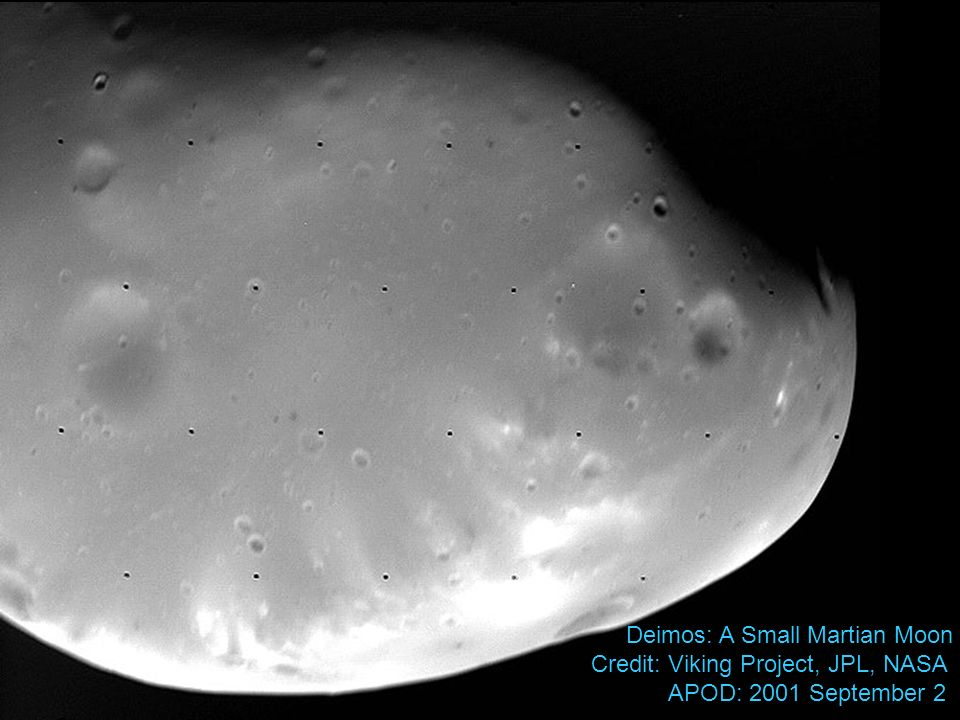 Deimos: A Small Martian Moon Credit: Viking Project, JPL, NASA APOD: 2001 September 2